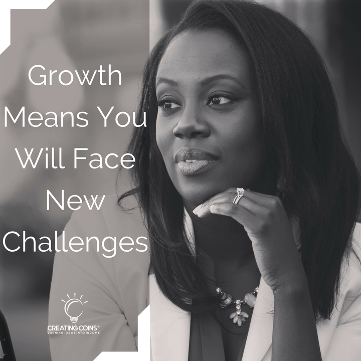 Growth means you will face new challenges.