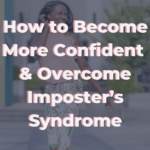 How to Become More Confident & Overcome Imposter's Syndrome